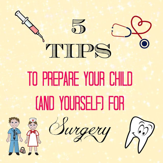 tips to prepare child for surgery, tips to prepare parents for surgery, child surgery tips, dental surgery for kids