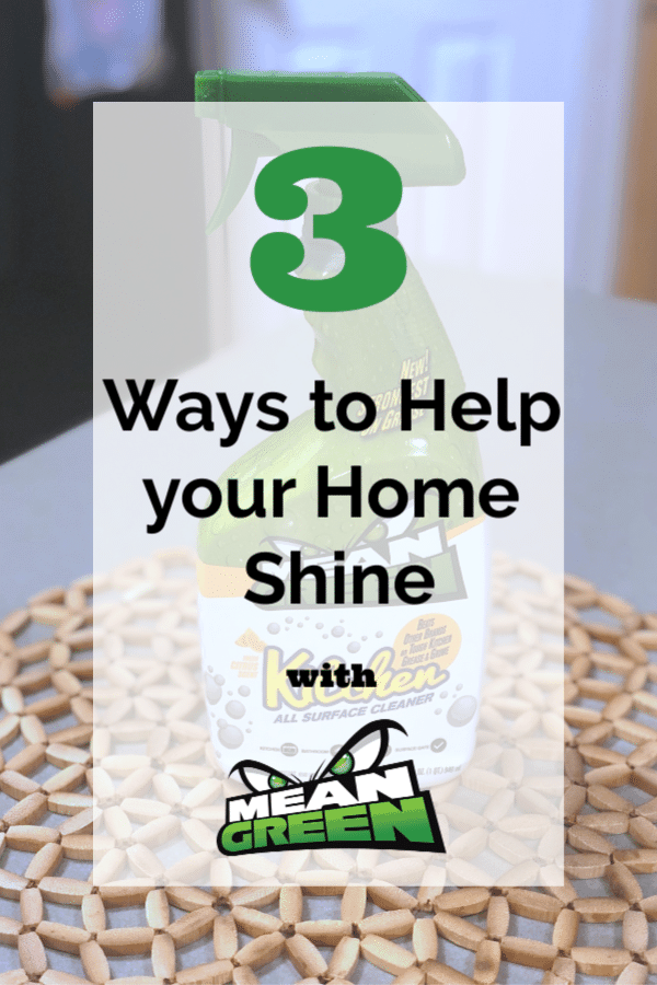 3 ways to help your home shine, how to create cleaning routines, how to maintain a clean home, 30 minute clean ups, ways to have your family help you clean, cleaning products that work, Mean Green Kitchen