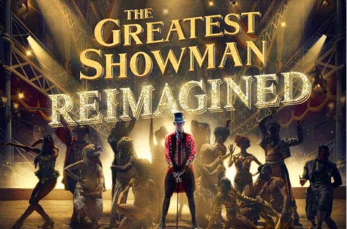 The Greatest Showman Reimagined is EVERYTHING