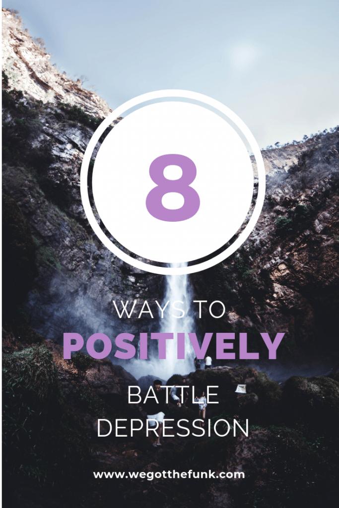 8 ways to positively battle depression