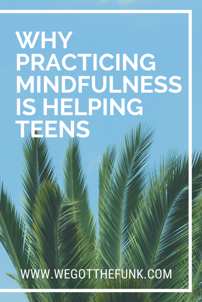 Practicing Mindfulness is helping teens