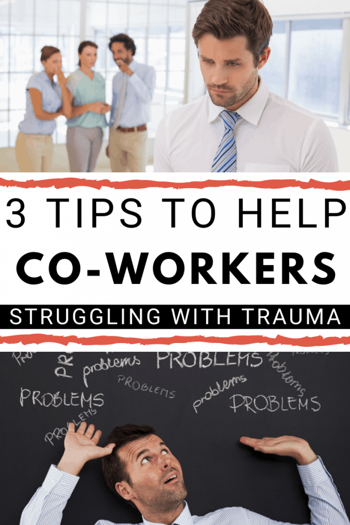 3 Tips to Help Co-Workers Struggling with Trauma