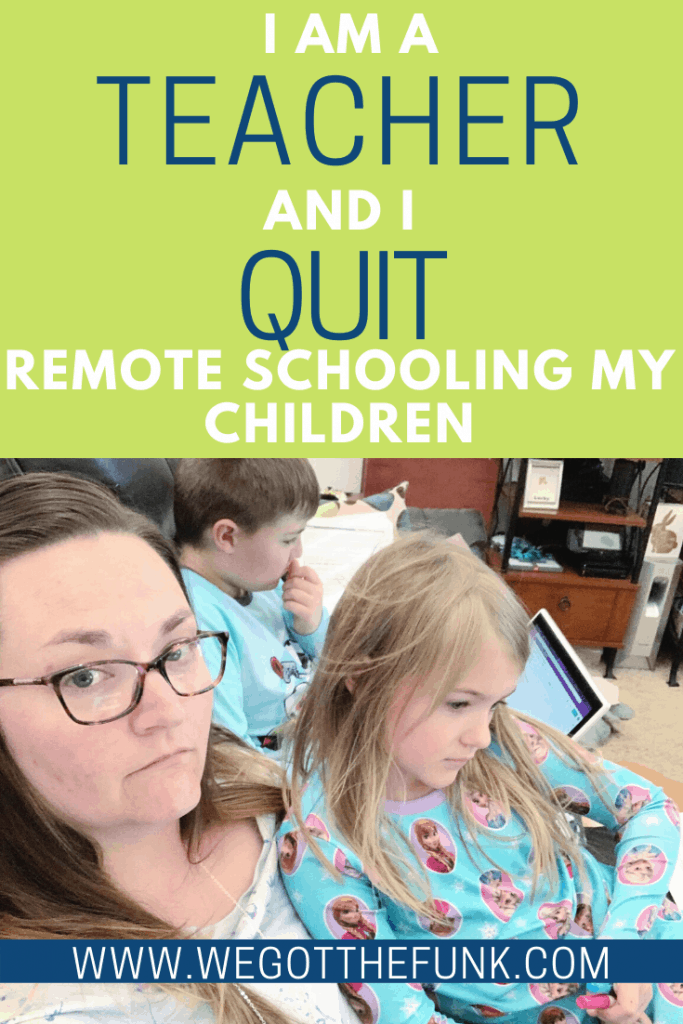 I am a teacher and I quit remote schooling my children