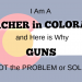 I am a TEACHER in COLORADO and Here is Why Guns are NOT the Problem or the Solution.