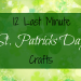 12 Last Minute St. Patricks Day Crafts